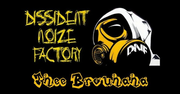 Dissident Noize Factory, Thee Brouhaha +Phil PAIN.